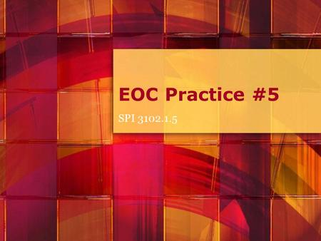 EOC Practice #5 SPI 3102.1.5. EOC Practice #5 Recognize and express the effect of changing constants and/or coefficients in problem solving.