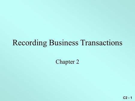 C2 - 1 Recording Business Transactions Chapter 2.