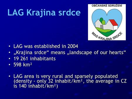 "LAG was established in 2004 LAG was established in 2004 ""Krajina srdce"" means ""landscape of our hearts"" ""Krajina srdce"" means ""landscape of our hearts"""