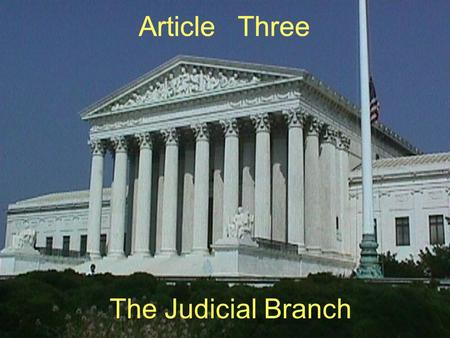 Article Three The Judicial Branch. VIII. Article Three - Judicial Branch A. Responsibilities of the Judicial Branch 1. Interpret the laws passed by Congress.