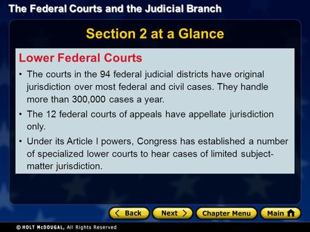 The Federal Courts and the Judicial Branch Section 2 at a Glance Lower Federal Courts The courts in the 94 federal judicial districts have original jurisdiction.