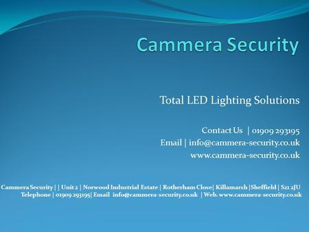 Total LED Lighting Solutions Contact Us | 01909 293195  |  Cammera Security | | Unit 2 | Norwood.