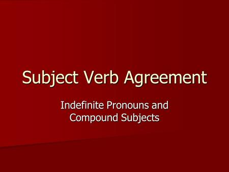 Subject Verb Agreement Indefinite Pronouns and Compound Subjects.