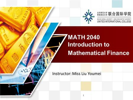 LOGO 1 MATH 2040 Introduction to Mathematical Finance Instructor: Miss Liu Youmei.