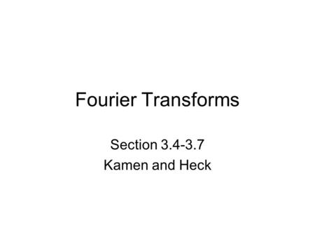 Fourier Transforms Section 3.4-3.7 Kamen and Heck.