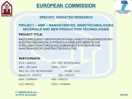 1 st MEMSCON Event 07/10/10, BucharestTECNIC EUROPEAN COMMISSION SPECIFIC TARGETED RESEARCH PROJECT – NMP – NANOSCIENCES, NANOTECHNOLOGIES MATERIALS AND.