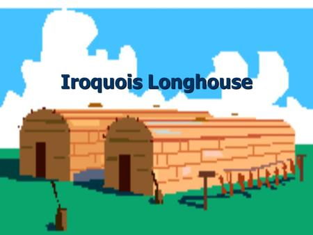 Iroquois Longhouse.