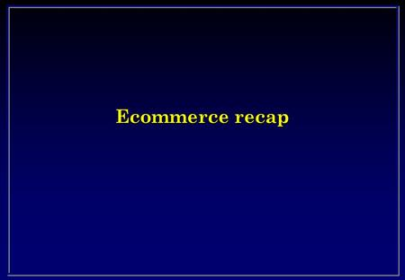 Ecommerce recap. B2B l Business to Business l EDI l Replacing paper documents – Orders, LOC, invoices, Bills of lading, receipts, certificates etc l Many.