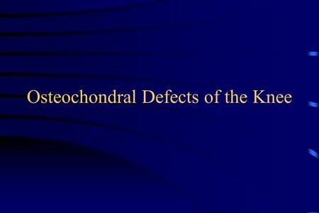 Osteochondral Defects of the Knee