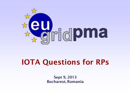 IOTA Questions for RPs Sept 9, 2013 Bucharest, Romania.
