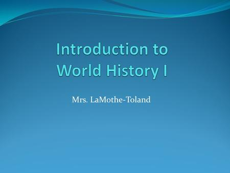Mrs. LaMothe-Toland. Verified credit course This course is required for all students. Students must successfully pass this class and the SOL exam at the.