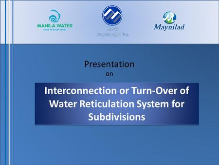 Presentation on Interconnection or Turn-Over of Water Reticulation System for Subdivisions.