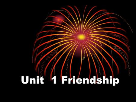 Unit 1 Friendship. Step I Lead in What ' s the song about? Friend.