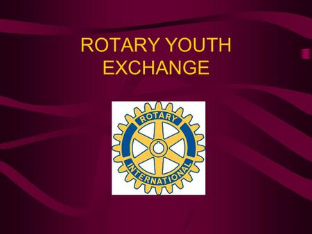 ROTARY YOUTH EXCHANGE. 2 What is Rotary? Rotary is a non-profit international service organization Formed in 1905 by four men in Chicago It has now grown.