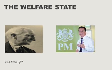 THE WELFARE STATE Is it time up?. This presentation looks at The original ideals of the welfare state Challenges the welfare state faces Recent reforms.