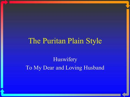 The Puritan Plain Style Huswifery To My Dear and Loving Husband.