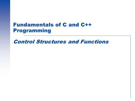 Fundamentals of C and C++ Programming Control Structures and Functions.
