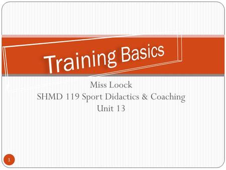 Miss Loock SHMD 119 Sport Didactics & Coaching Unit 13 1.