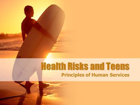 Health Risks and Teens Principles of Human Services.