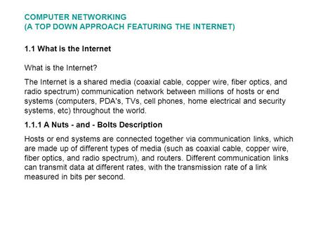 1.1 What is the Internet What is the Internet? The Internet is a shared media (coaxial cable, copper wire, fiber optics, and radio spectrum) communication.