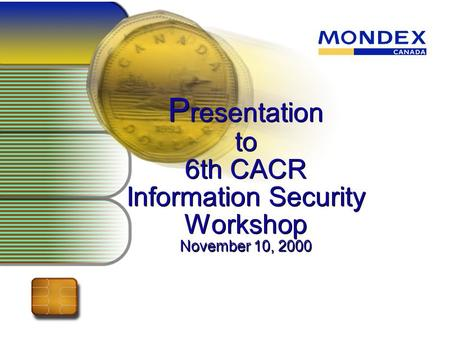 P resentation to 6th CACR Information Security Workshop November 10, 2000.