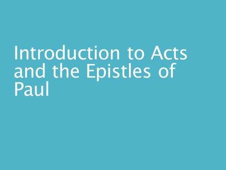 Introduction to Acts and the Epistles of Paul. Introduction We will study the Acts of the Apostles and the 14 Epistles of Paul including: Their character.