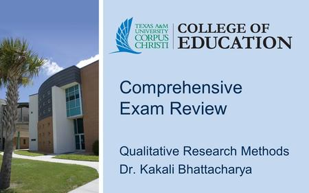 Comprehensive Exam Review Qualitative Research Methods Dr. Kakali Bhattacharya.