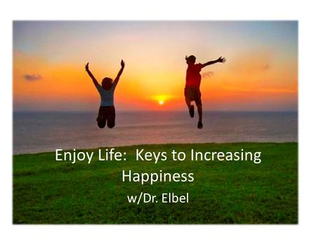 Enjoy Life: Keys to Increasing Happiness w/Dr. Elbel.