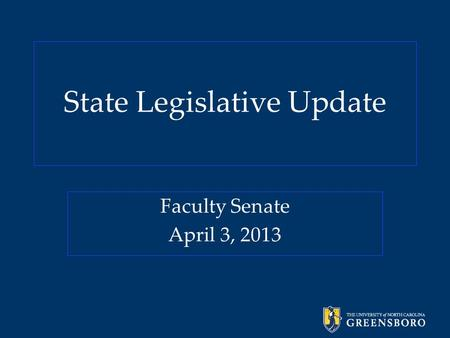 State Legislative Update Faculty Senate April 3, 2013.