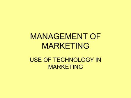 MANAGEMENT OF MARKETING USE OF TECHNOLOGY IN MARKETING.