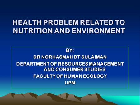 HEALTH PROBLEM RELATED TO NUTRITION AND ENVIRONMENT
