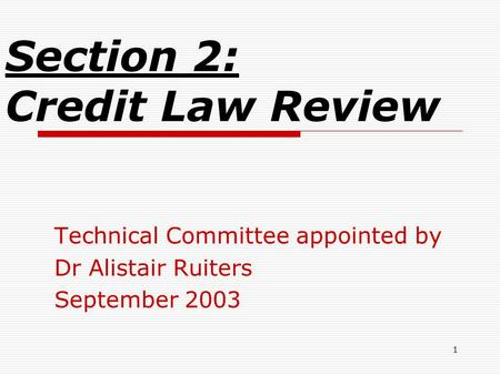 1 Section 2: Credit Law Review Technical Committee appointed by Dr Alistair Ruiters September 2003.