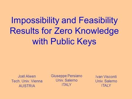 Impossibility and Feasibility Results for Zero Knowledge with Public Keys Joël Alwen Tech. Univ. Vienna AUSTRIA Giuseppe Persiano Univ. Salerno ITALY Ivan.