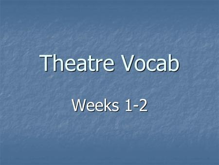 Theatre Vocab Weeks 1-2.