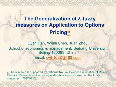 The Generalization of λ-fuzzy measures on Application to Options Pricing   Liyan Han, Wenli Chen, Juan Zhou School of economics & management, Beihang.