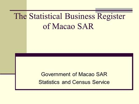 The Statistical Business Register of Macao SAR Government of Macao SAR Statistics and Census Service.