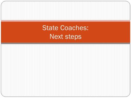 State Coaches: Next steps. Your support structure National coach!! Binder (refer back to it) Leaders' Update (anyone can subscribe) Monthly Guidance (sample.