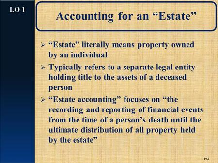 "Accounting for an ""Estate""  ""Estate"" literally means property owned by an individual  Typically refers to a separate legal entity holding title to the."