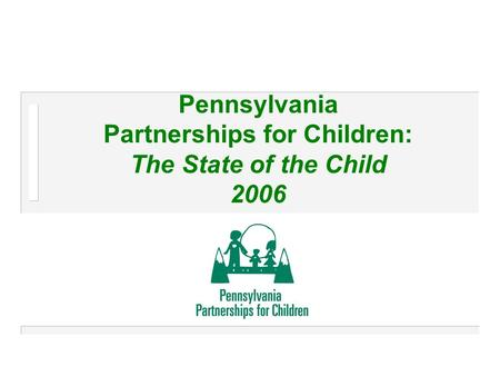 Pennsylvania Partnerships for Children: The State of the Child 2006.