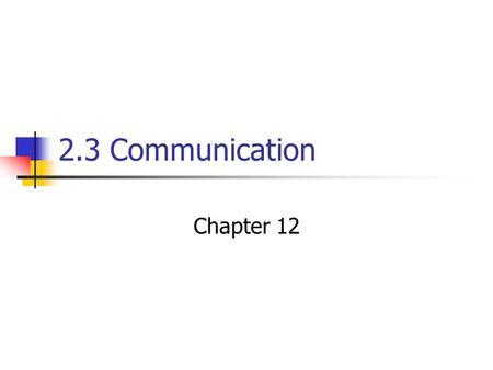 2.3 Communication Chapter 12. Effective Communication The exchange of information between people or groups with feedback Sendor Aim of Communication Appropriate.