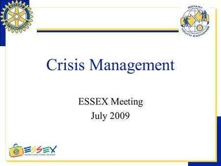 Crisis Management ESSEX Meeting July 2009. Outline  A YEP Crisis ?  A Plan ? –Events –Media  Why ?  Critical Elements  Action Plan  A Real Life.