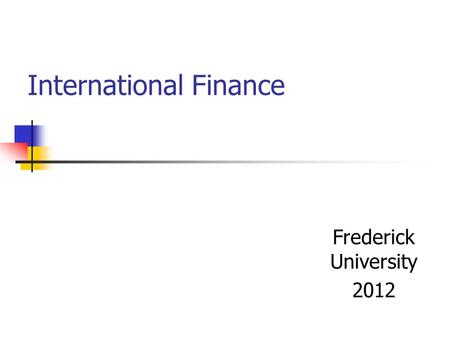 International Finance Frederick University 2012. The foreign exchange market The foreign exchange market – worldwide institutions that exist for the purpose.