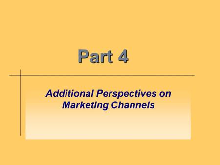 Part 4 Additional Perspectives on Marketing Channels.