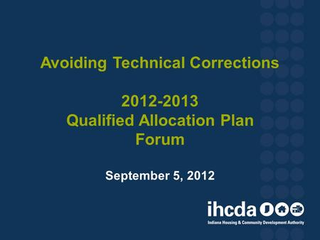 Avoiding Technical Corrections 2012-2013 Qualified Allocation Plan Forum September 5, 2012.