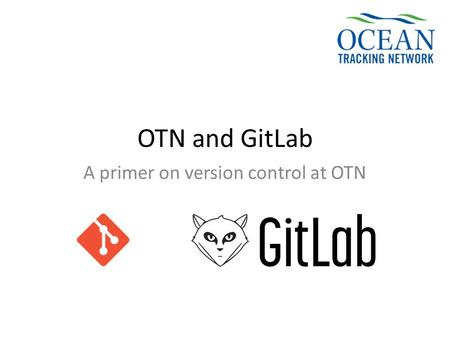 OTN and GitLab A primer on version control at OTN.