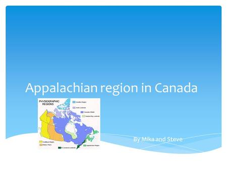 Appalachian region in Canada By Mika and Steve  Climate is a measure of the average pattern of variation in temperature, humidity, atmospheric pressure,