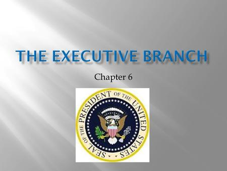 Chapter 6.  Qualifications and Terms of the Presidency  Powers and Roles of the President  Executive Departments and the Cabinet.