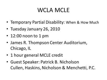 WCLA MCLE Temporary Partial Disability: When & How Much Tuesday January 26, 2010 12:00 noon to 1 pm James R. Thompson Center Auditorium, Chicago, IL 1.