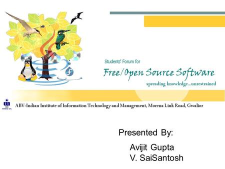 Presented By: Avijit Gupta V. SaiSantosh. Open Source Software can be defined as computer software for which the human readable source code is made available.