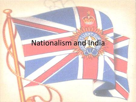 Nationalism and India. Enduring Understanding 1.Conflict and Change: When there is conflict between or within societies, change is the result. 2. Time,